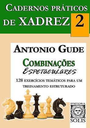 Cadernos Práticos de Xadrez - 2 - Combinações Espetaculares, Antonio Gude