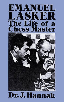 Emanuel Lasker: The Life of a Chess Master