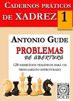 Cadernos Práticos de Xadrez - 1 - Problemas de Abertura, Antonio Gude