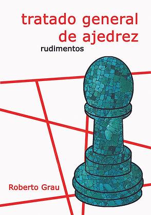 Tratado general de ajedrez 1:  Rudimentos - Roberto Grau