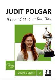From GM to Top Ten - Judit Polgar Teaches Chess 2