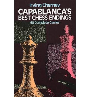 Capablanca's best chess endings - Irving Chernev