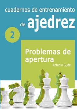 Cuadernos de entrenamiento en ajedrez 2: Problemas de apertura