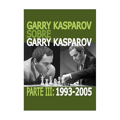 Garry Kasparov sobre Garry Kasparov, Parte 3 (CAPA DURA)