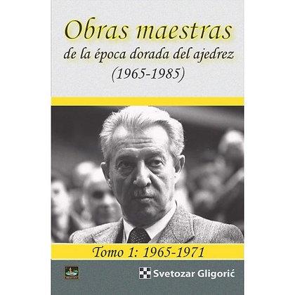 Obras maestras de la epoca dorada de ajedrez - Tomo 1:1965-1971