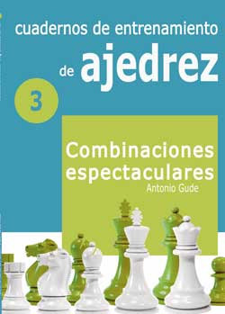 Cuadernos de entrenamiento en ajedrez 3: Combinaciones espectaculares