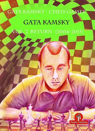 Gata Kamsky - Chess Gamer, Volume 2: Return (2004-2013)