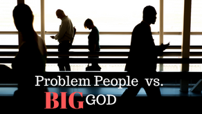 Problem People vs. Big God, the Problem Solver