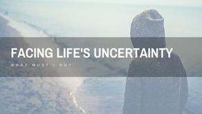 Facing Life's Uncertainty