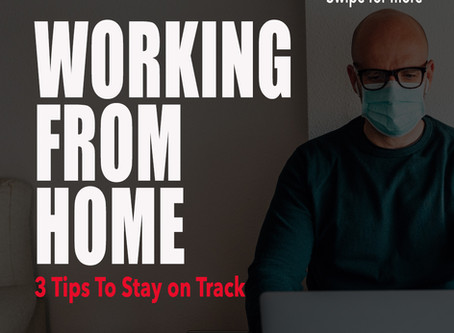 3 Tips to Stay on Track : Working from Home