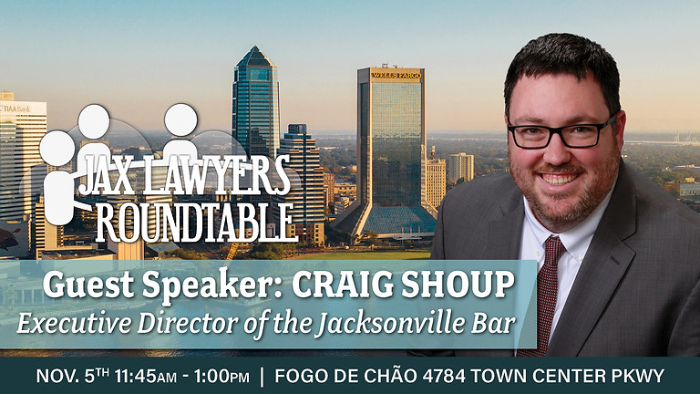 JLR | Guest Speaker: Craig Shoup, Executive Director of the Jacksonville Bar