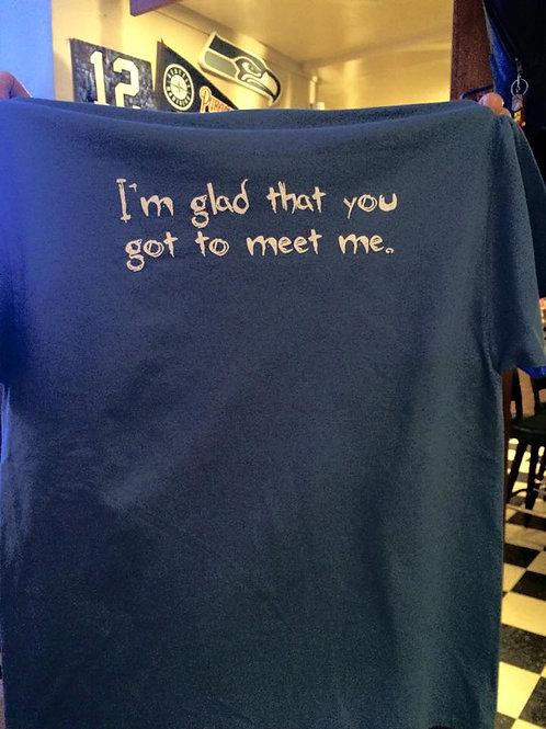 """GLAD YOU GOT TO MEET ME"" T-SHIRTS"