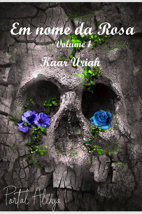 Em nome da Rosa Volume 1 - Kaar Uriah por Maria Ottoni(use o cupom: gratis)