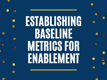 Establishing Baseline Metrics for Enablement