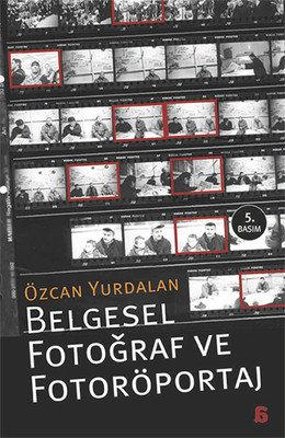 Belgesel Fotoğraf ve Fotoröportaj by Özcan Yurdalan