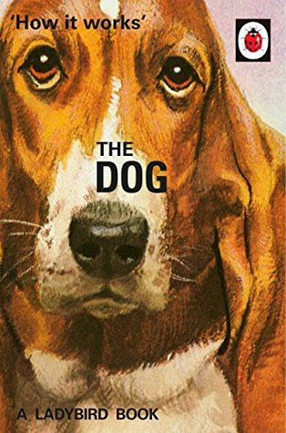 How it Works: The Dog (Ladybird Books for Grown-Ups)