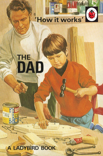 How it Works: The Dad (Ladybird Books for Grown-Ups)