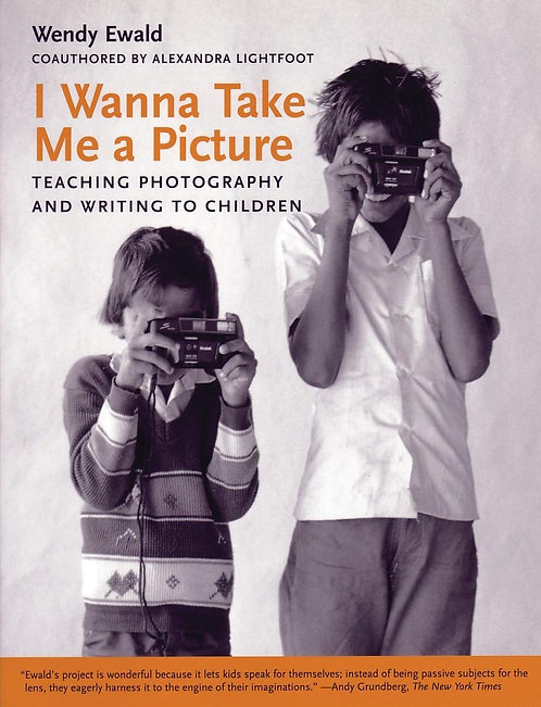 I Wanna Take Me a Picture by Alexandra Lightfoot and Wendy Ewald