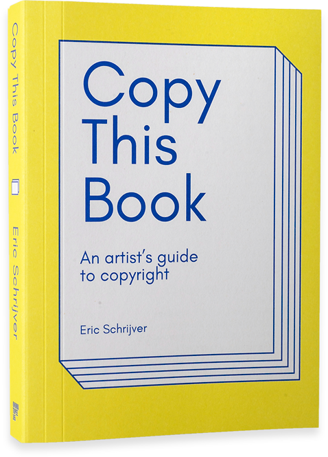 Copy This Book: An Artist's Guide To Copyright by Eric Schrijver