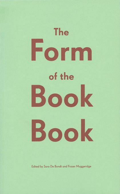 The Form of the Book Book by Sara De Bondt & Fraser Muggeridge