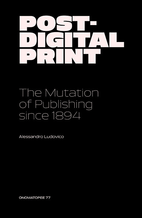 Post-Digital Print  by Alessandro Ludovico
