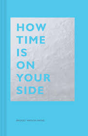 How Time Is on Your Side by Bridget Watson Payne