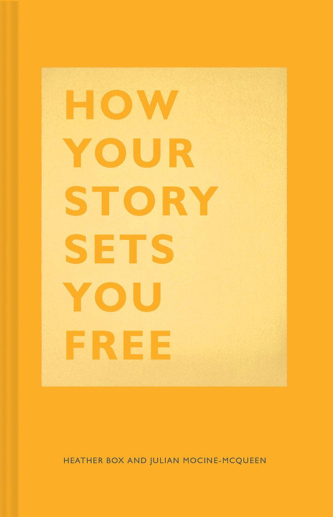 How Your Story Sets You Free by Heather Box and Julian Mocine-McQueen