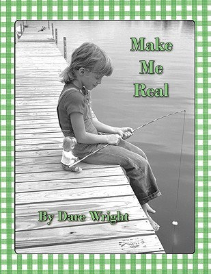 Make Me Real by Dare Wright