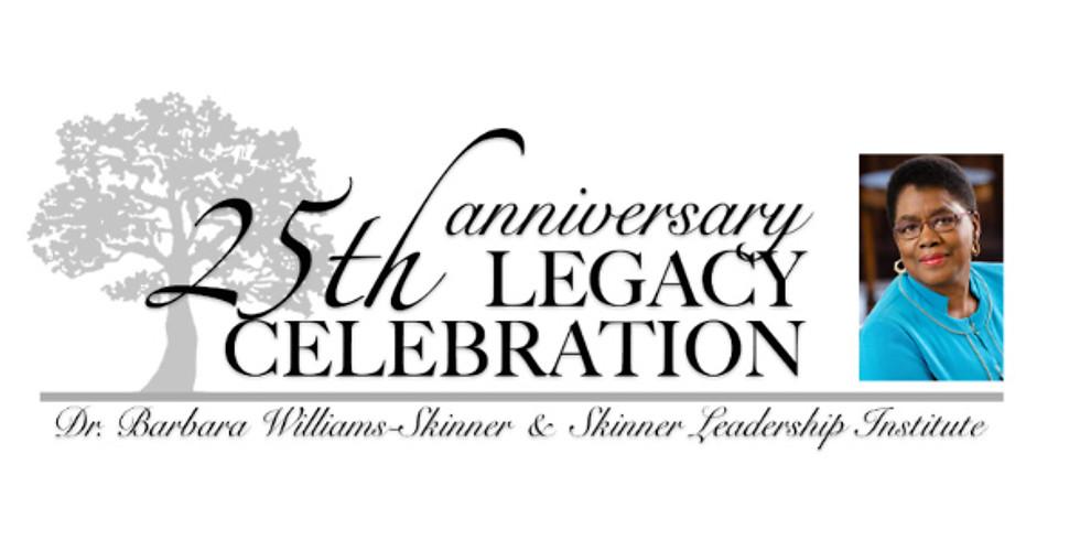 25th Anniversary Legacy Celebration of Skinner Leadership Institute & Dr. Barbara Williams-Skinner