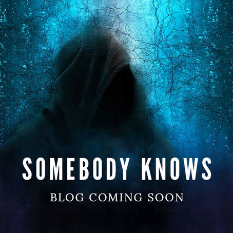 SOMEBODY KNOWS // Blog Coming Soon!