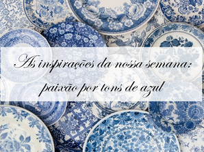 Inspirações da semana: Paixão por tons de azul