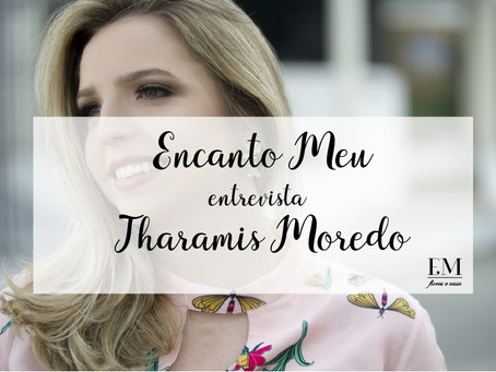 Encanto Meu entrevista: Tharamis Moredo