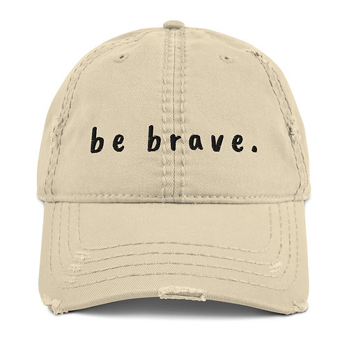 be brave. Distressed Dad Hat