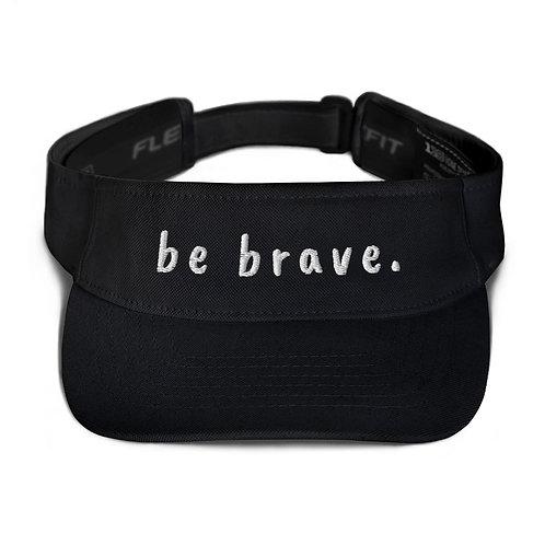 be brave. Visor
