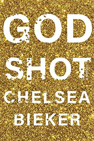 book cover of Chelsea Bieker's God Shot