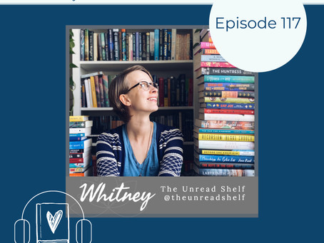 117: The Unread Shelf with Whitney Conard - Curate that Unread Shelf and Actually Get Them Read