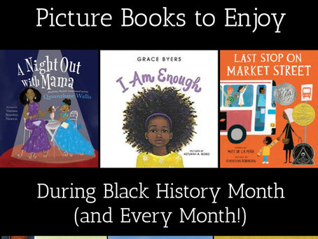 Picture Books to Enjoy During Black History Month (and Every Month!)