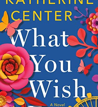 Katherine Center's WHAT YOU WISH FOR - The Pursuit of Joy