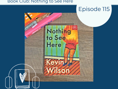 115: Kevin Wilson's NOTHING TO SEE HERE - Learning by Fire