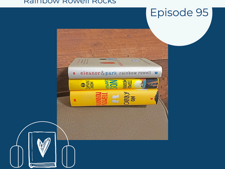 95: Rainbow Rowell Rocks: You Have to Read It! You Have to Read It!
