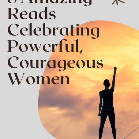 8 Amazing Reads Celebrating Powerful, Courageous Women