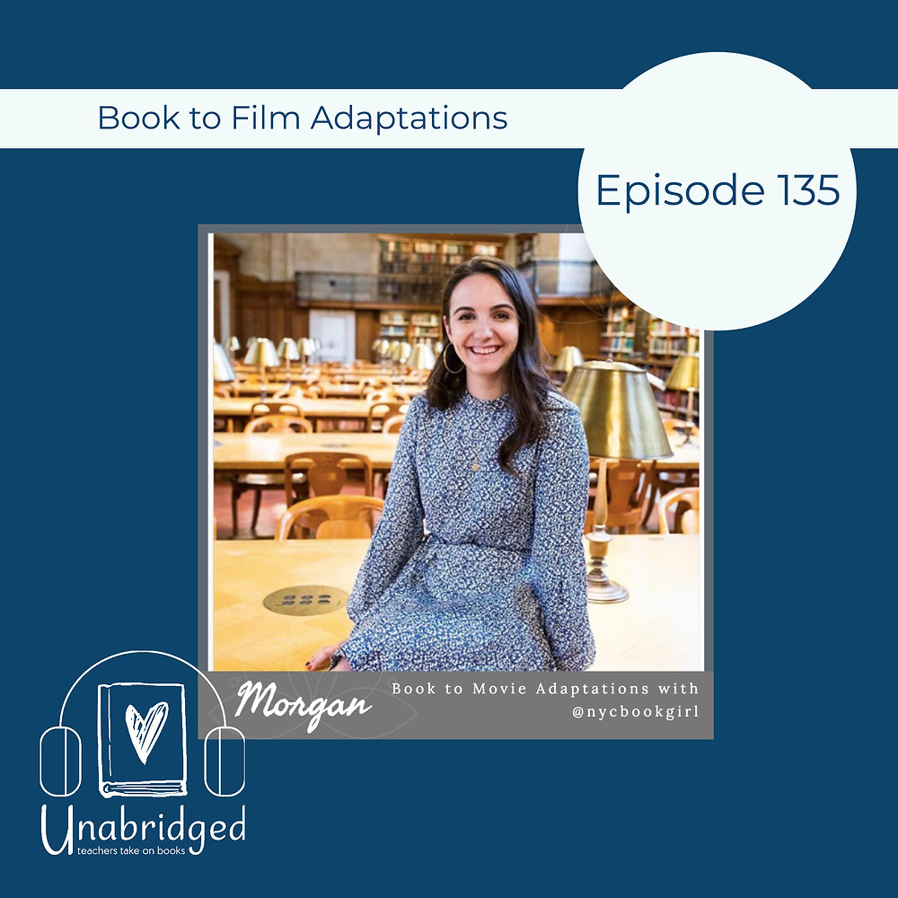 Unabridged Podcast Episode image showing Morgan Hoit, NYCBookGirl, who talks with us about Book to Film Adaptations