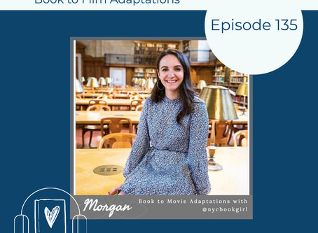 135: Books We'd Love to See Adapted with Morgan Hoit @NYCBookGirl