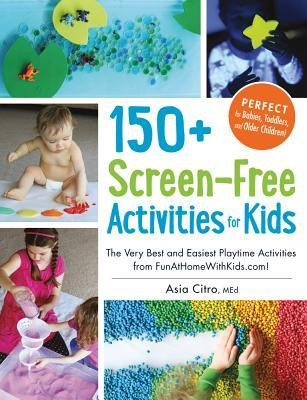 book cover of 150+ Screen-Free Activities for Kids