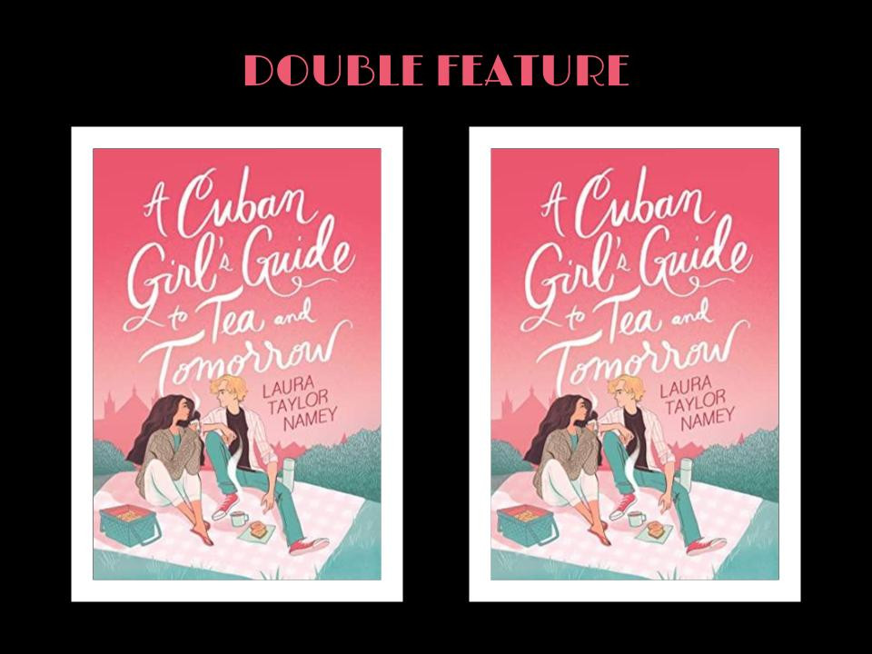 Graphic featuring the text Double Feature and two copies of the book cover for Laura Taylor Namey's A Cuban Girl's Guide to Tea and Tomorrow