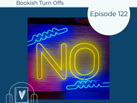 122: Bookish Turn Offs and What to Do about Them