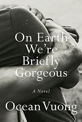 Book cover of Ocean Vuong's On Earth We're Briefly Gorgeous