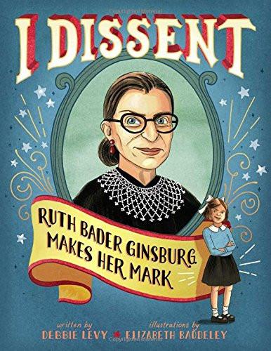 Debbie Levy and Elizabeth Baddeley's I Dissent: Ruth Bader Ginsburg Makes Her Mark