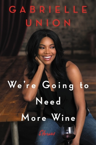 book cover of Gabrielle Union's We're Going to Need More Wine