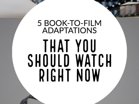 5 Book-to-Film Adaptations That You Should Watch Right Now